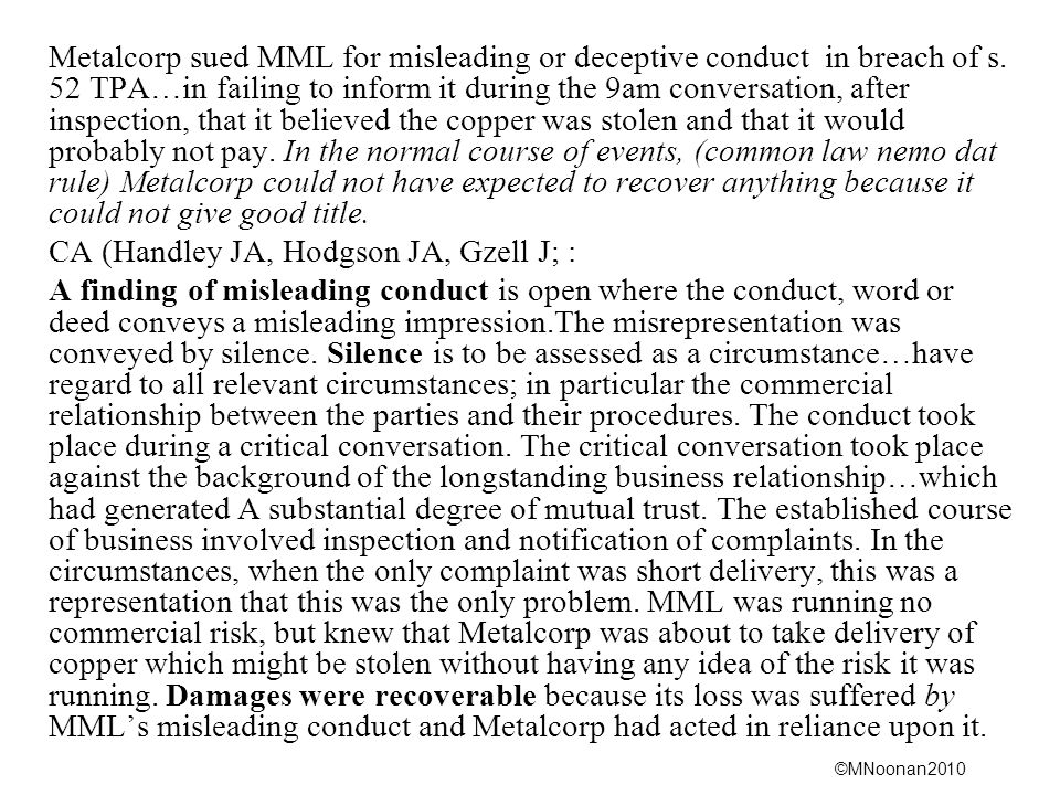 ©MNoonan2010 Metalcorp sued MML for misleading or deceptive conduct in breach of s. 52 TPA…in failing to inform it during the 9am conversation, after