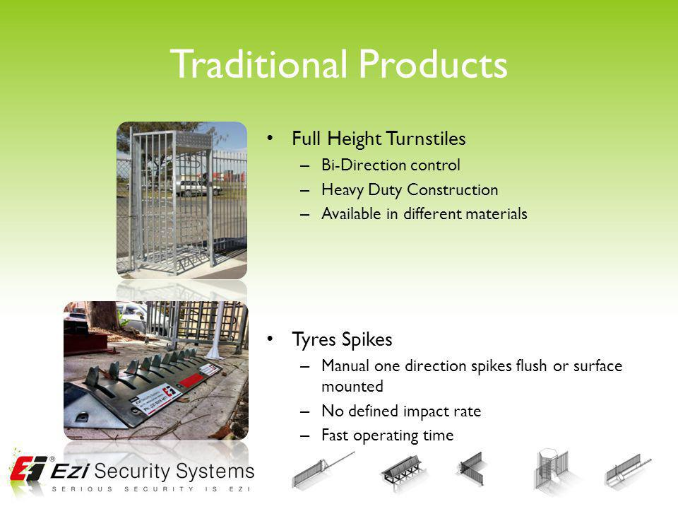 Traditional Products Full Height Turnstiles – Bi-Direction control – Heavy Duty Construction – Available in different materials Tyres Spikes – Manual one direction spikes flush or surface mounted – No defined impact rate – Fast operating time