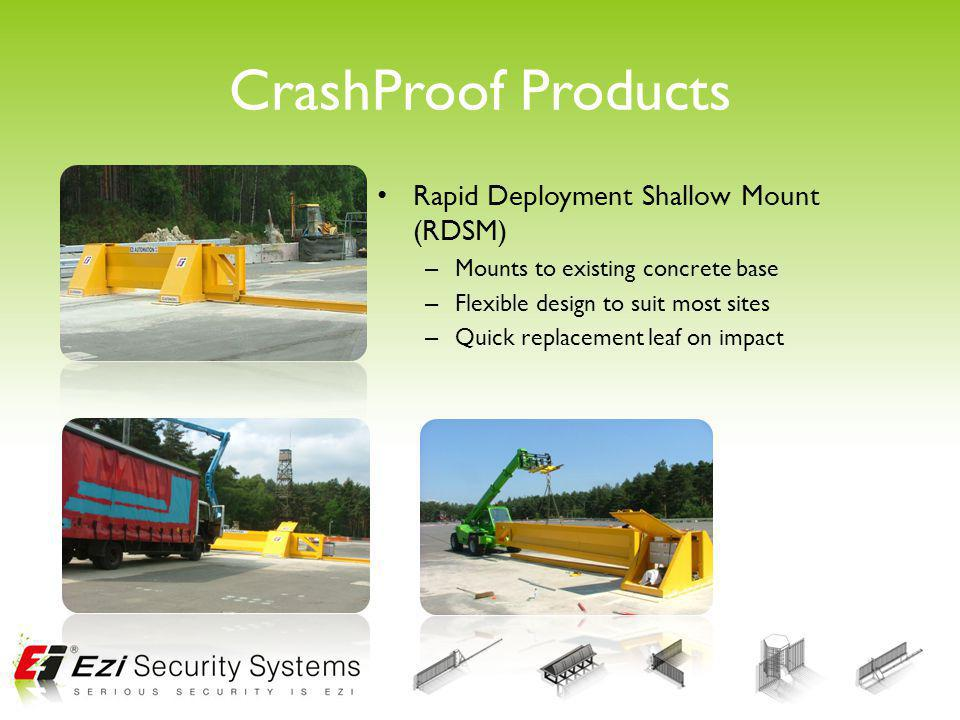 CrashProof Products Rapid Deployment Shallow Mount (RDSM) – Mounts to existing concrete base – Flexible design to suit most sites – Quick replacement