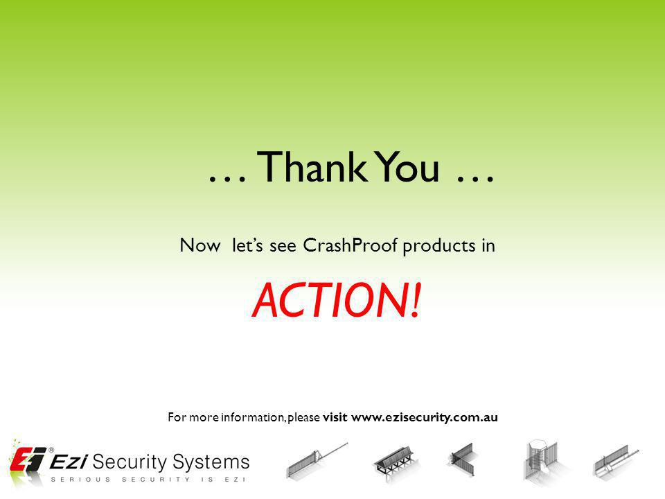 Now lets see CrashProof products in ACTION! … Thank You … For more information, please visit www.ezisecurity.com.au