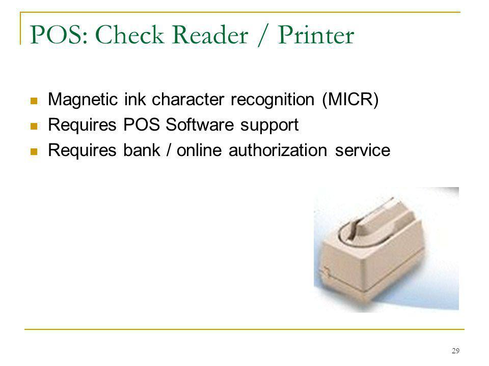 29 POS: Check Reader / Printer Magnetic ink character recognition (MICR) Requires POS Software support Requires bank / online authorization service