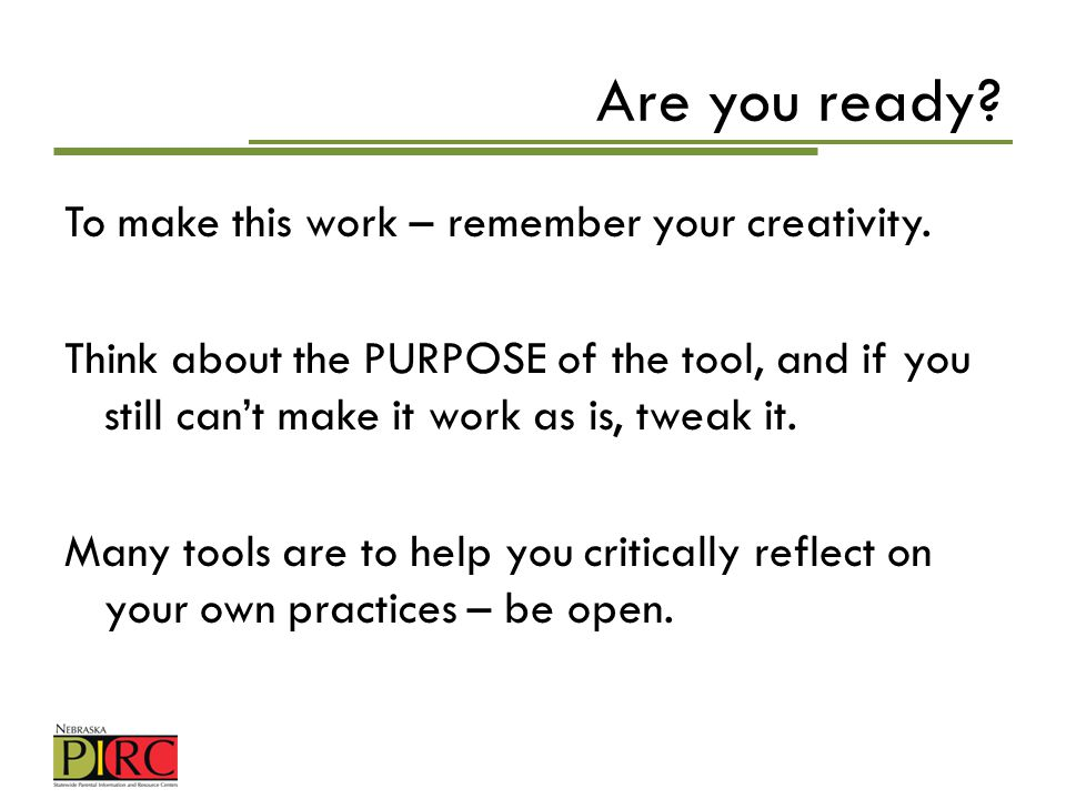 Are you ready? To make this work – remember your creativity. Think about the PURPOSE of the tool, and if you still cant make it work as is, tweak it.