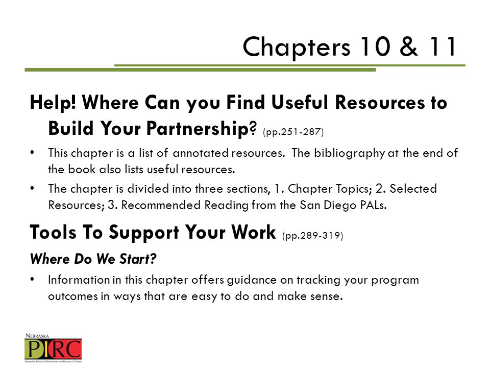 Chapters 10 & 11 Help! Where Can you Find Useful Resources to Build Your Partnership? (pp.251-287) This chapter is a list of annotated resources. The