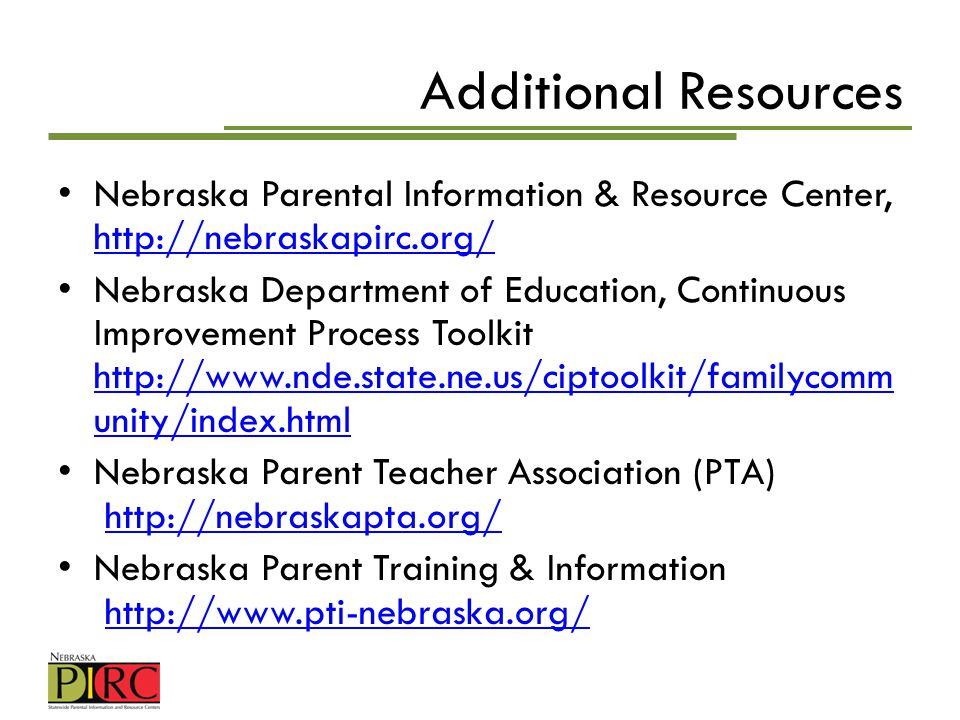 Additional Resources Nebraska Parental Information & Resource Center, http://nebraskapirc.org/ http://nebraskapirc.org/ Nebraska Department of Educati