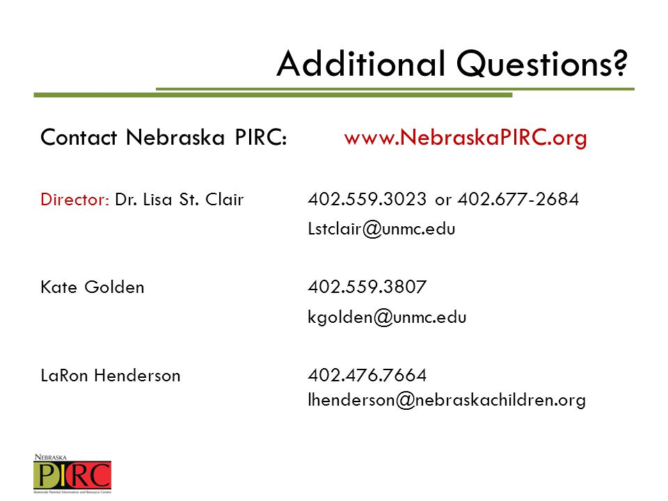 Additional Questions? Contact Nebraska PIRC: www.NebraskaPIRC.org Director: Dr. Lisa St. Clair402.559.3023 or 402.677-2684 Lstclair@unmc.edu Kate Gold