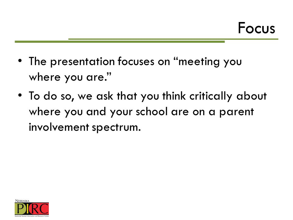 Focus The presentation focuses on meeting you where you are. To do so, we ask that you think critically about where you and your school are on a paren