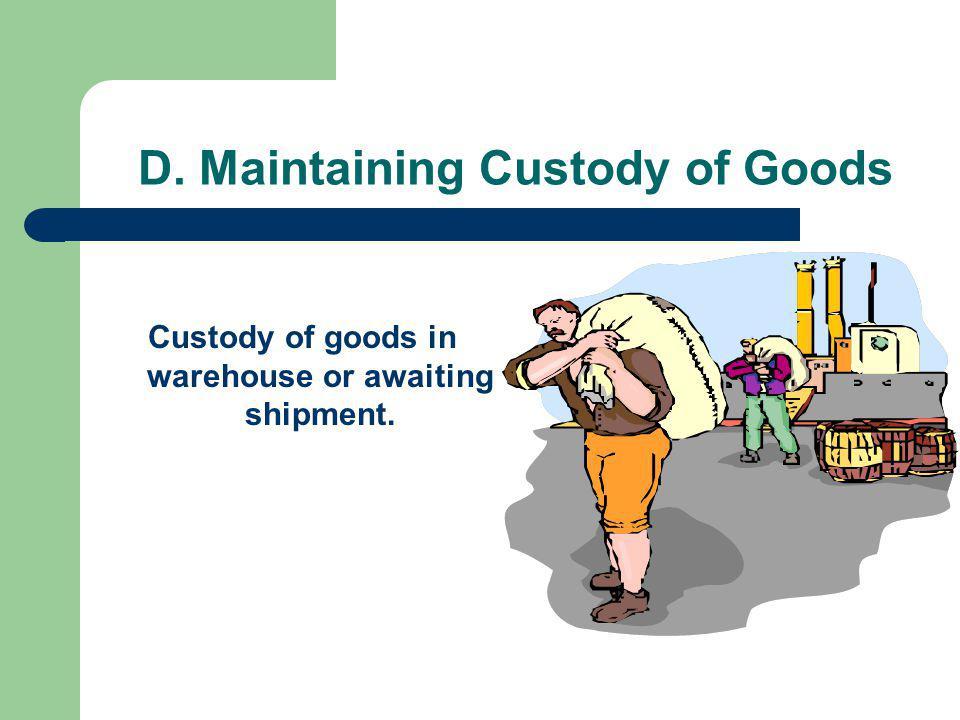 D. Maintaining Custody of Goods Custody of goods in warehouse or awaiting shipment.