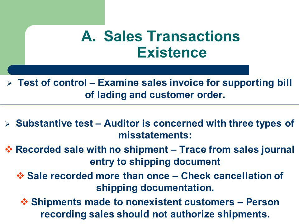 A.Sales Transactions Existence Test of control – Examine sales invoice for supporting bill of lading and customer order.