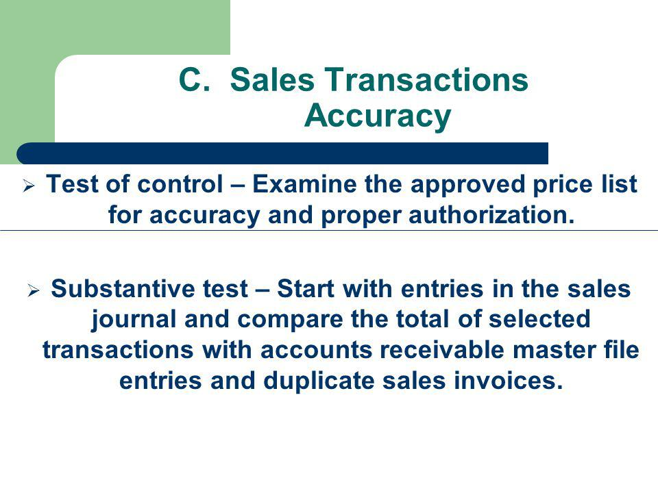 C. Sales Transactions Accuracy Test of control – Examine the approved price list for accuracy and proper authorization. Substantive test – Start with