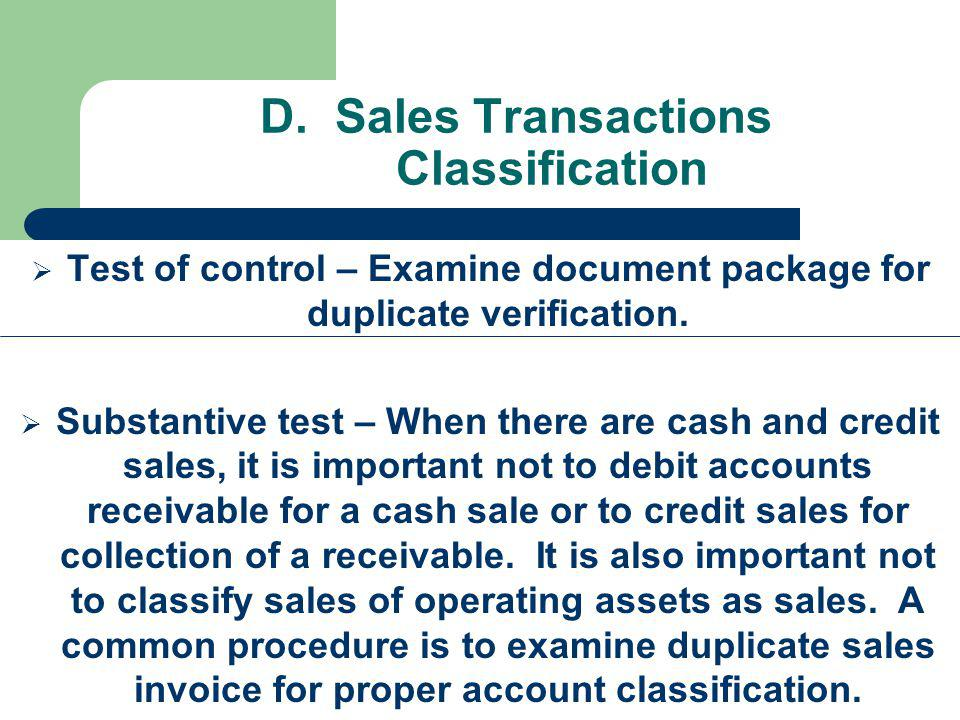 D. Sales Transactions Classification Test of control – Examine document package for duplicate verification. Substantive test – When there are cash and