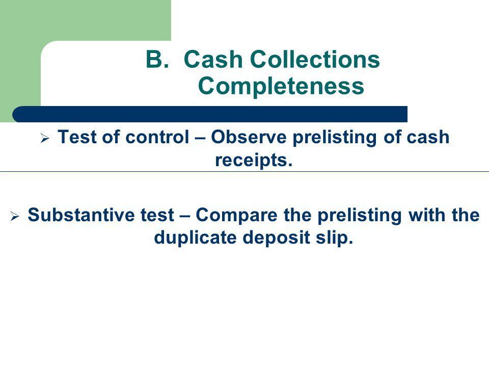 B.Cash Collections Completeness Test of control – Observe prelisting of cash receipts.