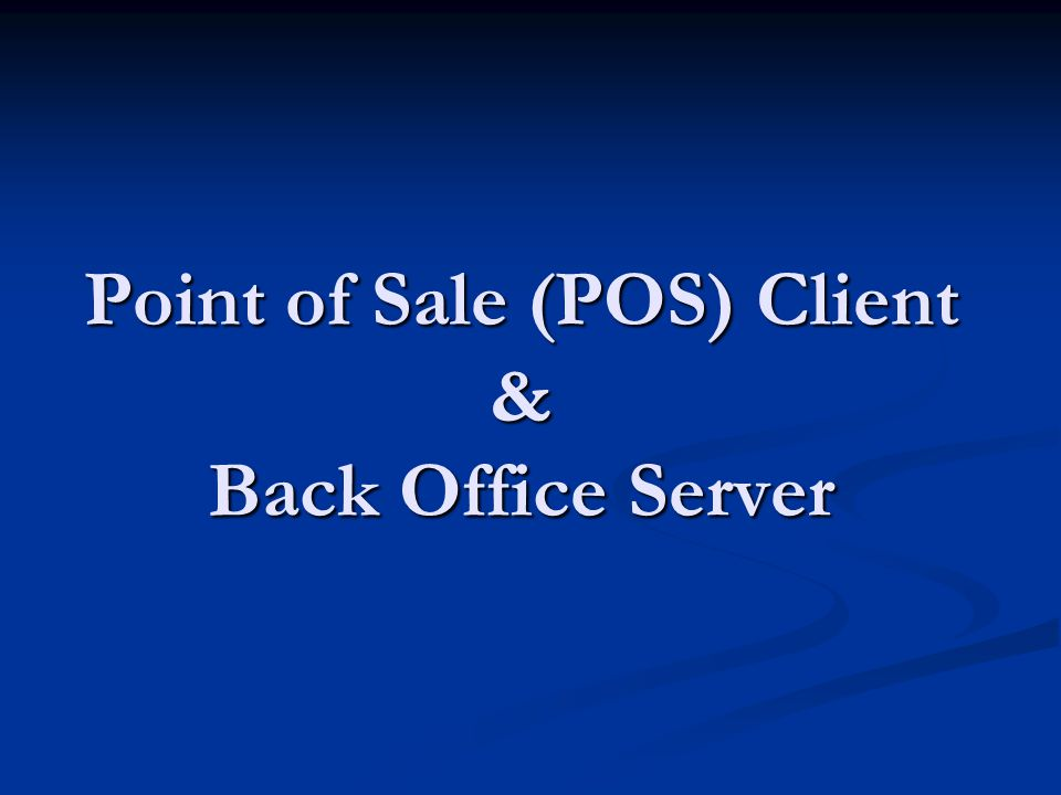 Point of Sale (POS) Client & Back Office Server