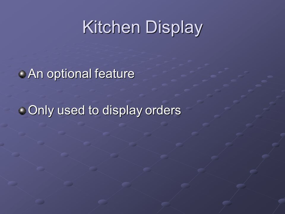 Kitchen Display An optional feature Only used to display orders