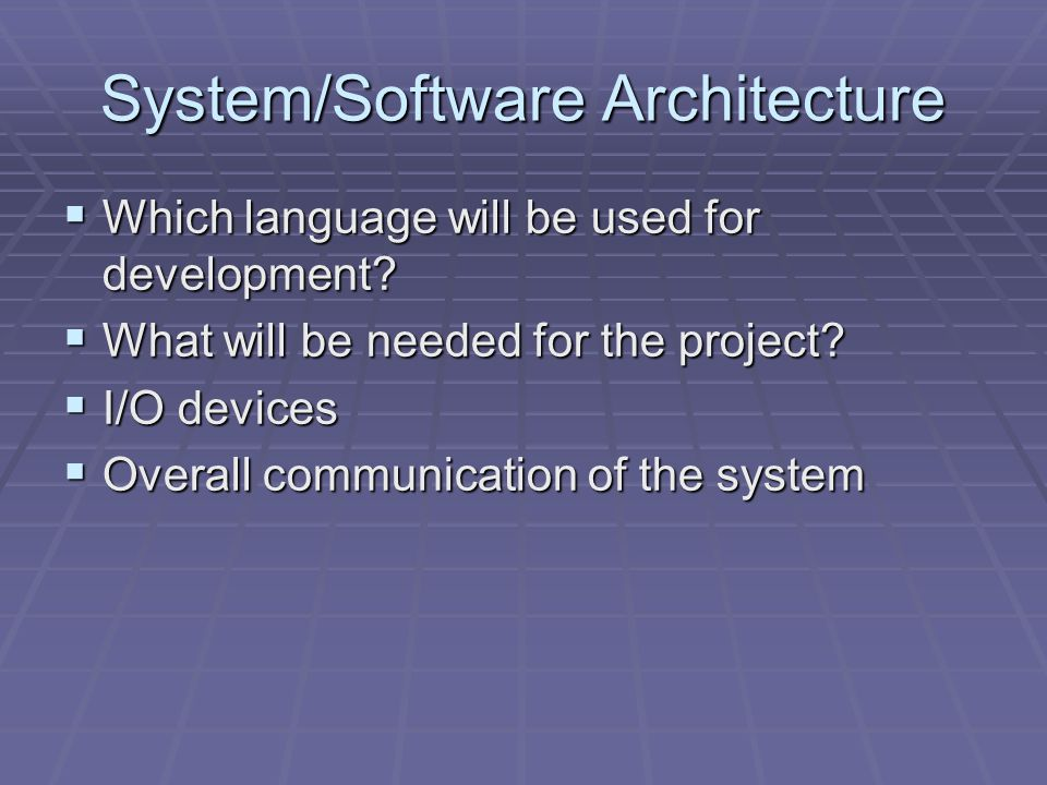 System/Software Architecture Which language will be used for development.