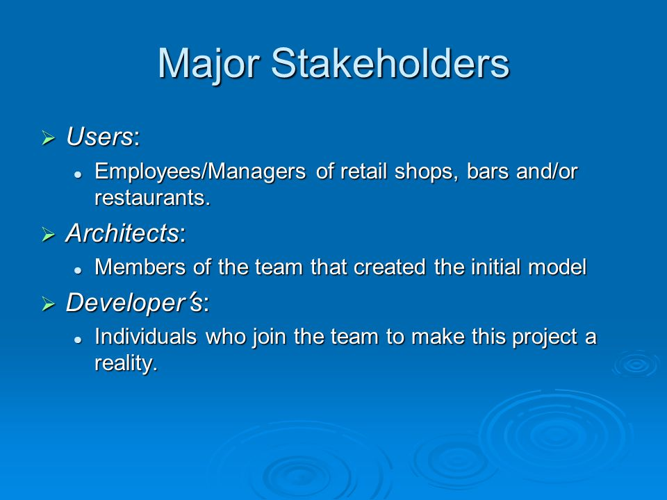 Major Stakeholders Users: Users: Employees/Managers of retail shops, bars and/or restaurants.