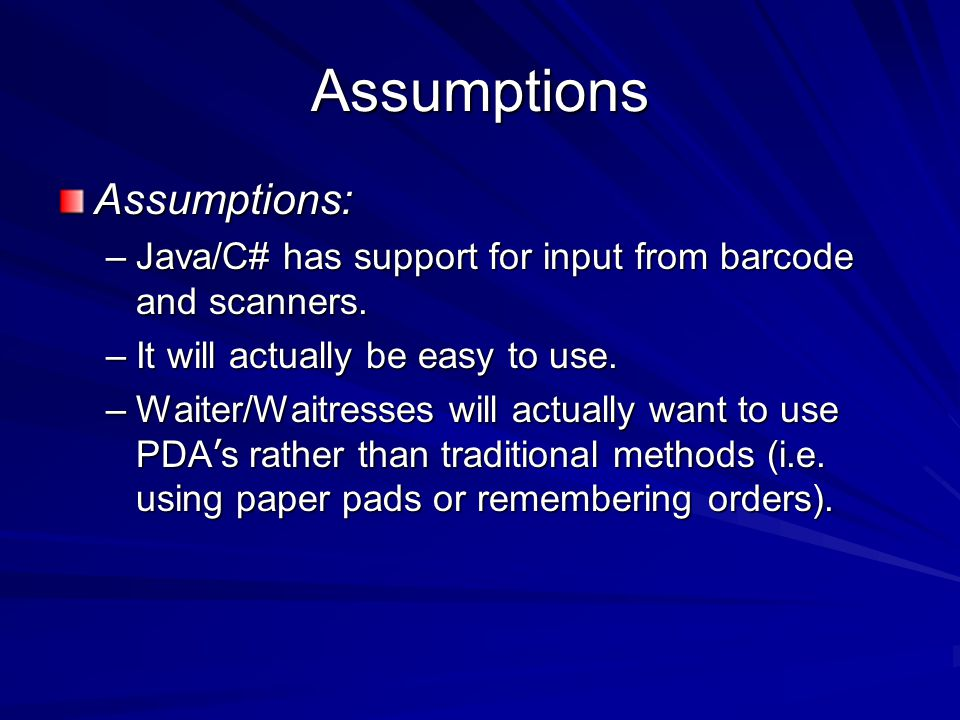 Assumptions Assumptions: –Java/C# has support for input from barcode and scanners.