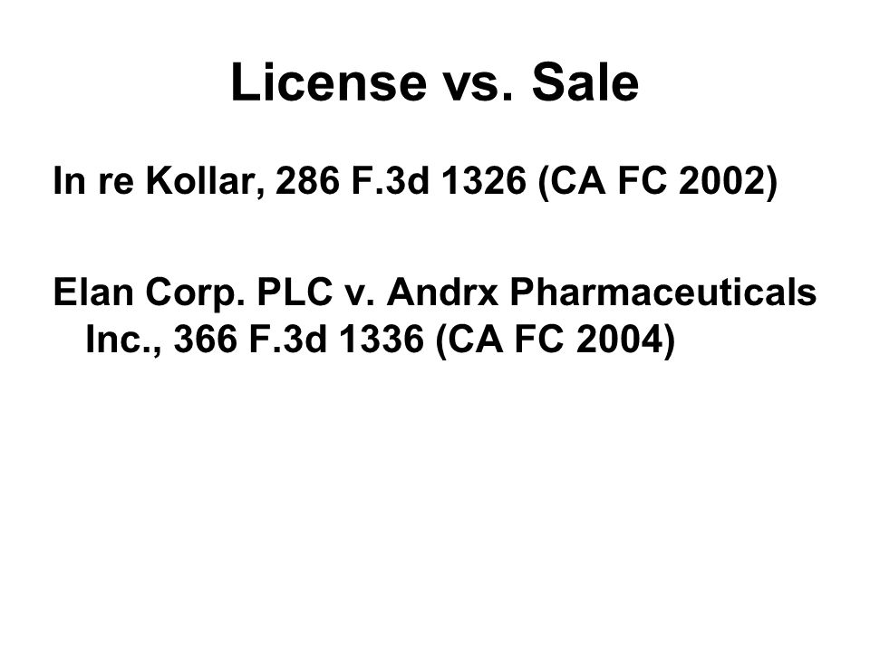 License vs. Sale In re Kollar, 286 F.3d 1326 (CA FC 2002) Elan Corp.