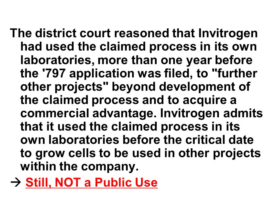The district court reasoned that Invitrogen had used the claimed process in its own laboratories, more than one year before the 797 application was filed, to further other projects beyond development of the claimed process and to acquire a commercial advantage.