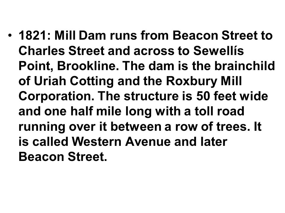 1821: Mill Dam runs from Beacon Street to Charles Street and across to Sewellís Point, Brookline.