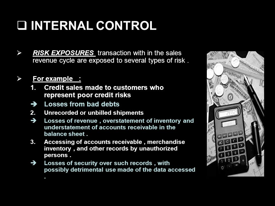 INTERNAL CONTROL RISK EXPOSURES transaction with in the sales revenue cycle are exposed to several types of risk.