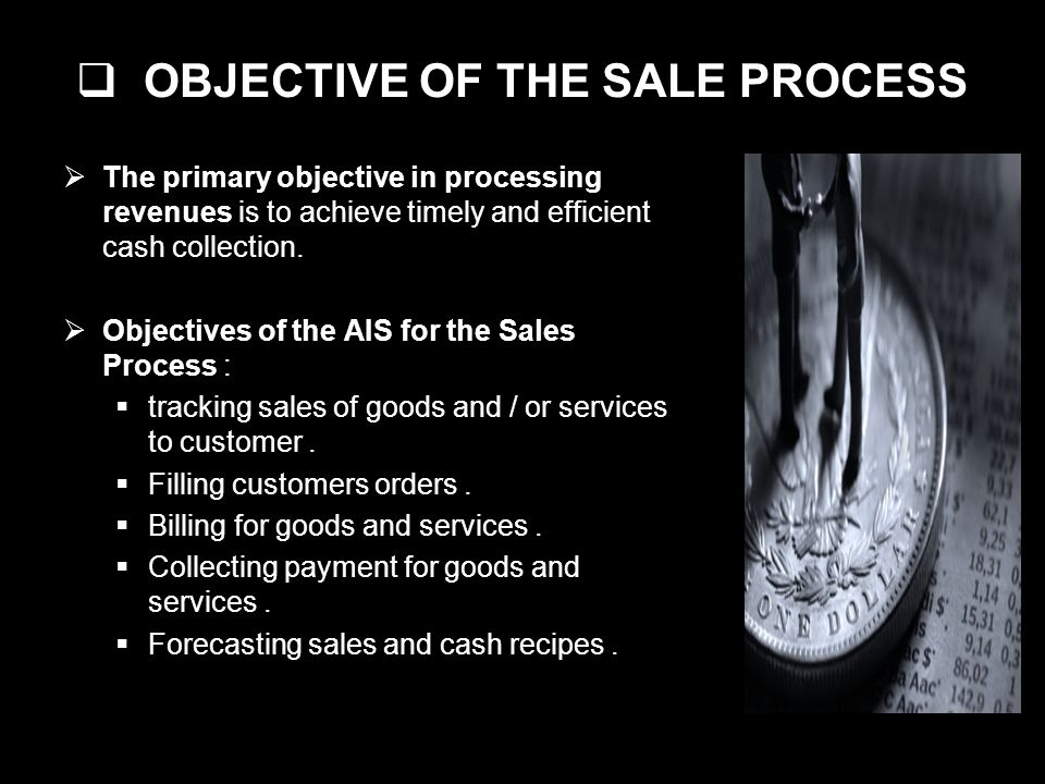 OBJECTIVE OF THE SALE PROCESS The primary objective in processing revenues is to achieve timely and efficient cash collection.