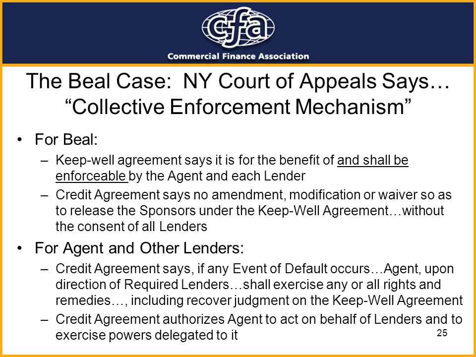 25 The Beal Case: NY Court of Appeals Says… Collective Enforcement Mechanism For Beal: –Keep-well agreement says it is for the benefit of and shall be