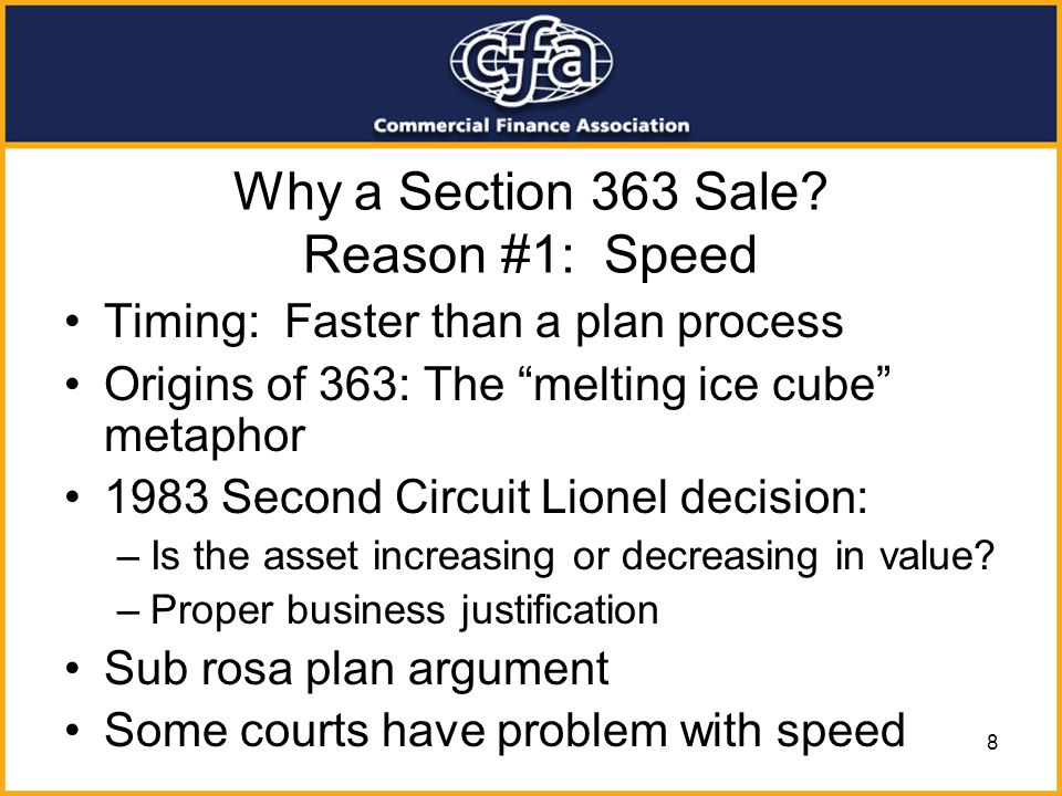8 Why a Section 363 Sale? Reason #1: Speed Timing: Faster than a plan process Origins of 363: The melting ice cube metaphor 1983 Second Circuit Lionel