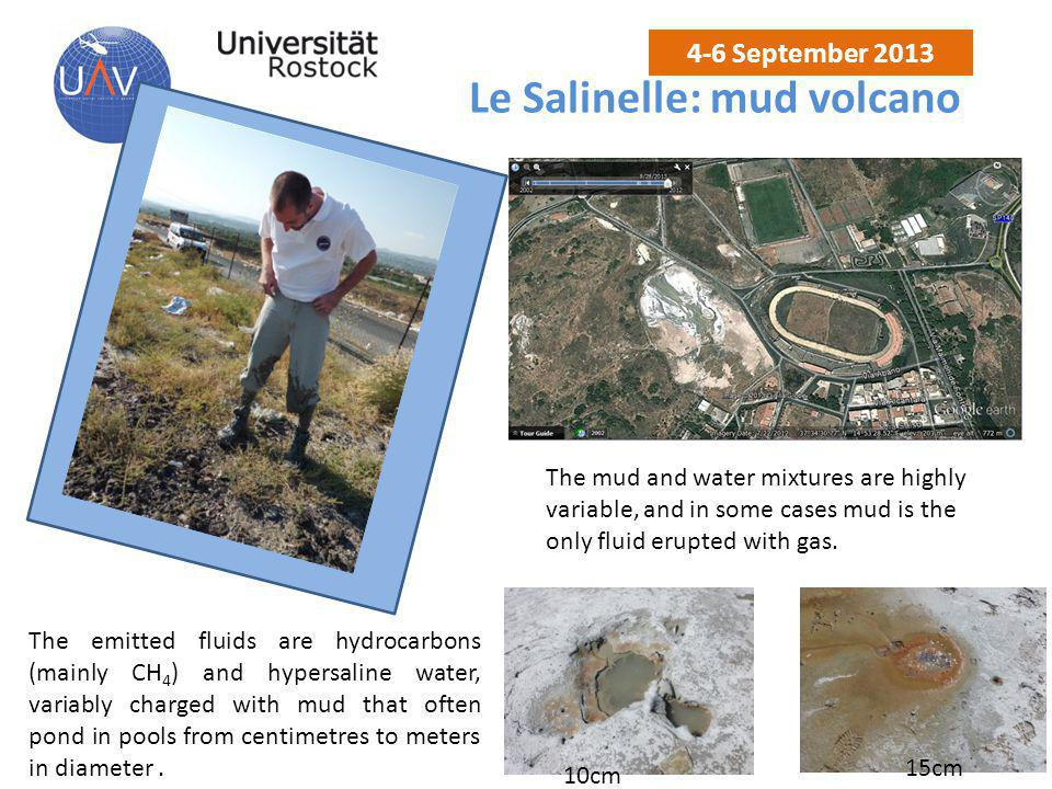 Le Salinelle: mud volcano 4-6 September 2013 The emitted fluids are hydrocarbons (mainly CH 4 ) and hypersaline water, variably charged with mud that often pond in pools from centimetres to meters in diameter.