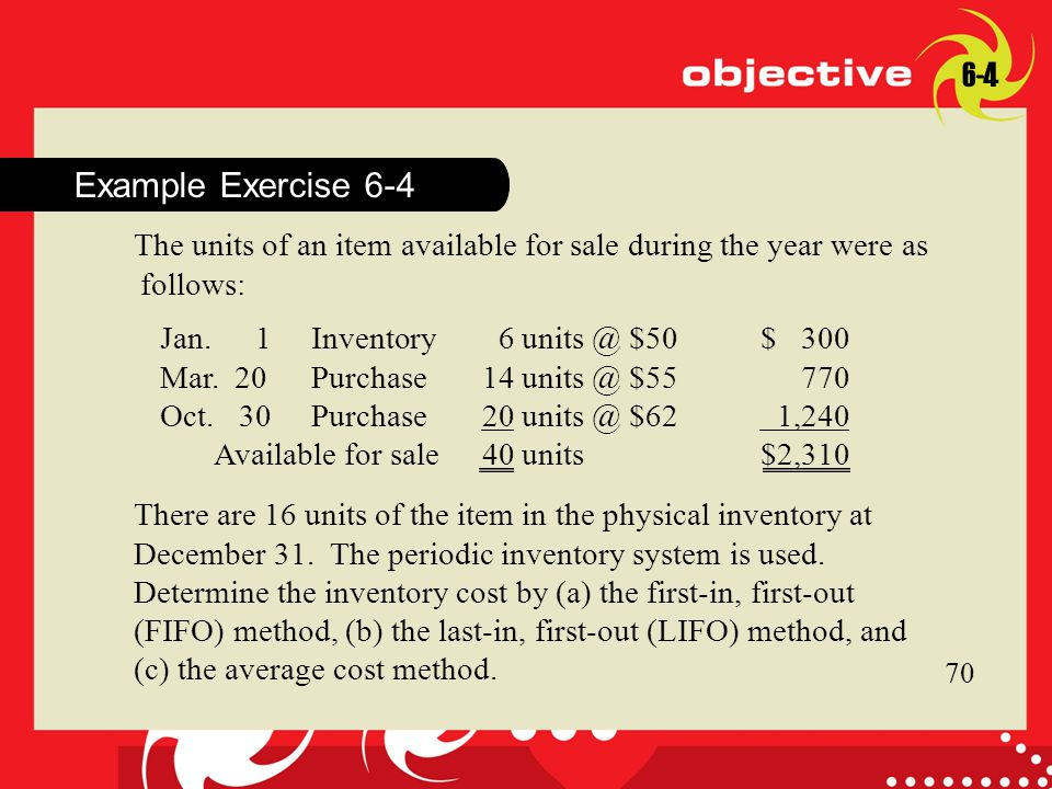 Click to edit Master title style Example Exercise 6-4 The units of an item available for sale during the year were as follows: $50$ 300 Mar.