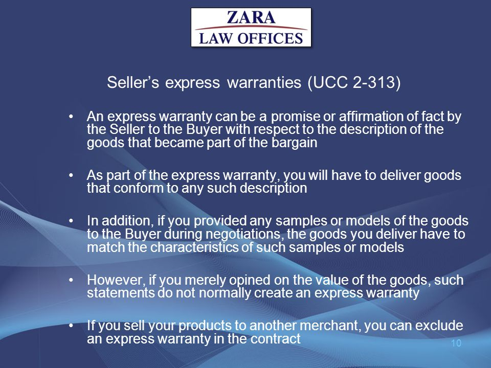 Sellers express warranties (UCC 2-313) An express warranty can be a promise or affirmation of fact by the Seller to the Buyer with respect to the desc