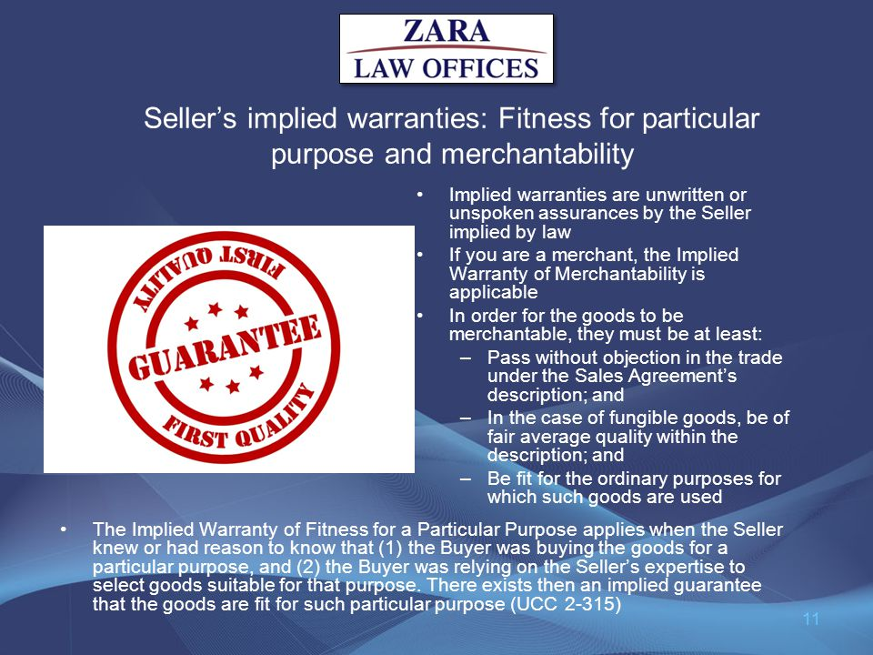 Sellers implied warranties: Fitness for particular purpose and merchantability The Implied Warranty of Fitness for a Particular Purpose applies when t
