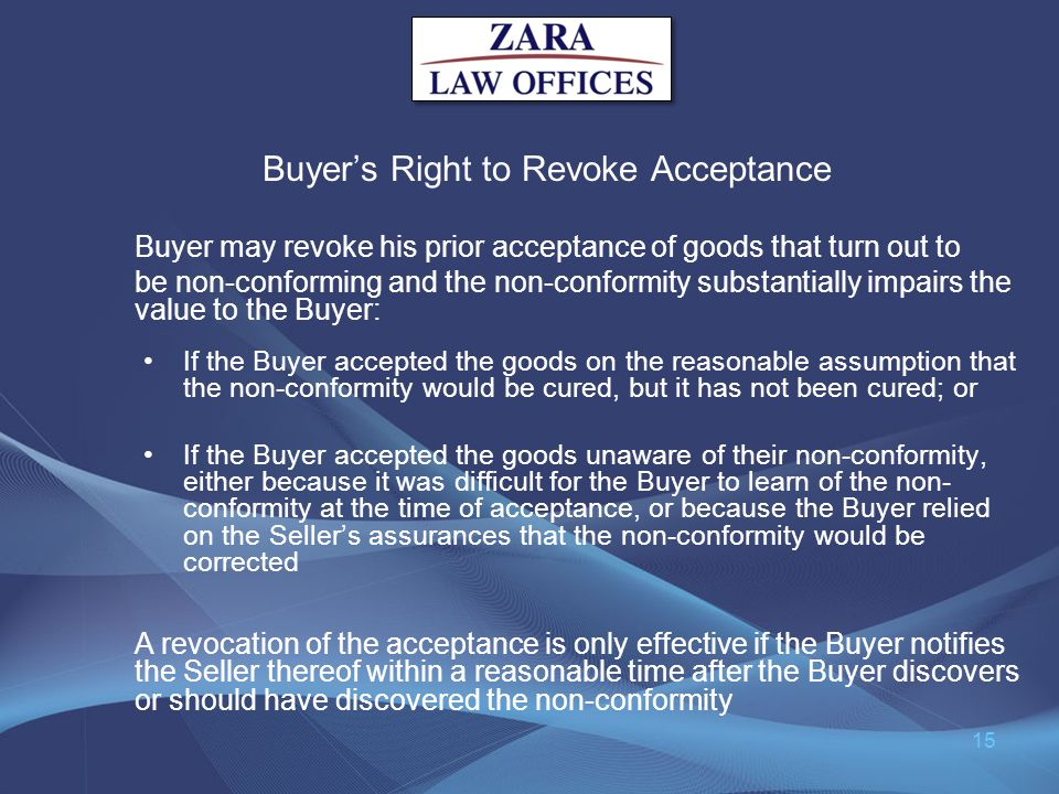 Buyers Right to Revoke Acceptance If the Buyer accepted the goods on the reasonable assumption that the non-conformity would be cured, but it has not