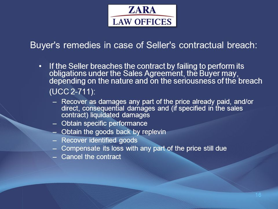 Buyer's remedies in case of Seller's contractual breach: If the Seller breaches the contract by failing to perform its obligations under the Sales Agr
