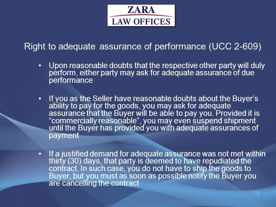 Right to adequate assurance of performance (UCC 2-609) Upon reasonable doubts that the respective other party will duly perform, either party may ask