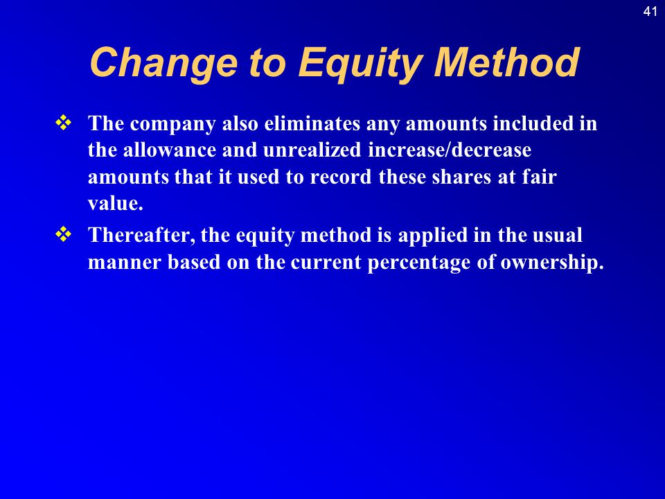 41 The company also eliminates any amounts included in the allowance and unrealized increase/decrease amounts that it used to record these shares at fair value.
