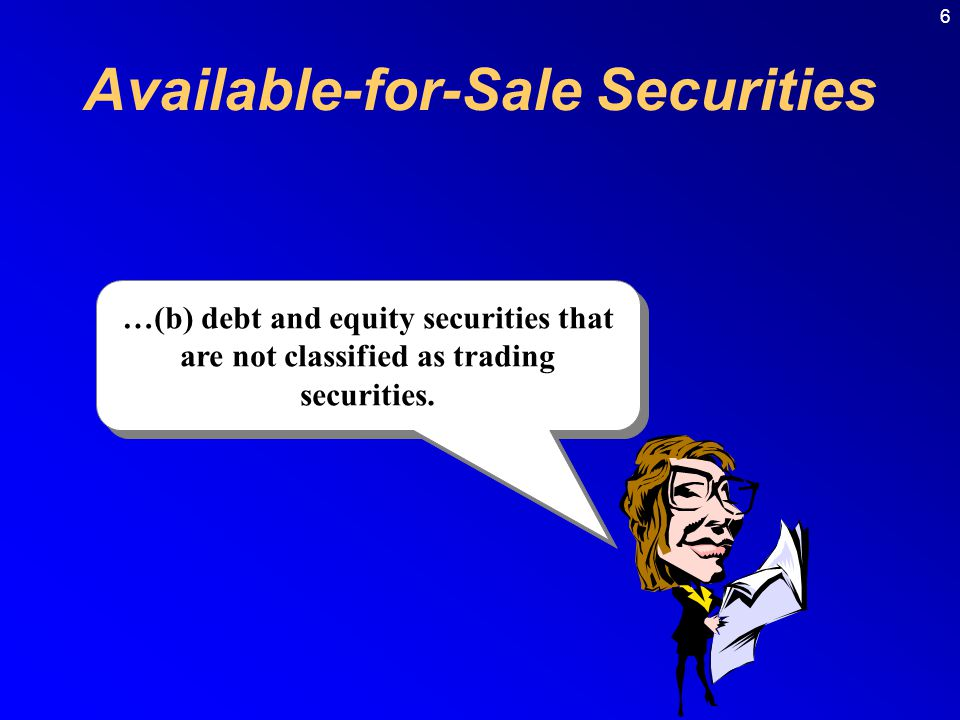 6 …(b) debt and equity securities that are not classified as trading securities.