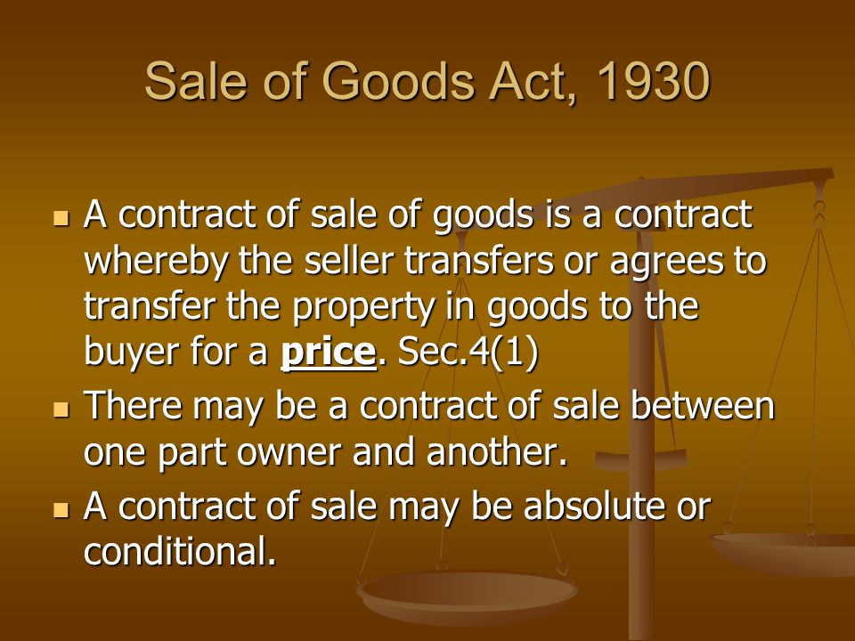 Sale of Goods Act, 1930 A contract of sale of goods is a contract whereby the seller transfers or agrees to transfer the property in goods to the buyer for a price.