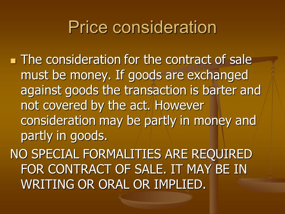 Price consideration The consideration for the contract of sale must be money.