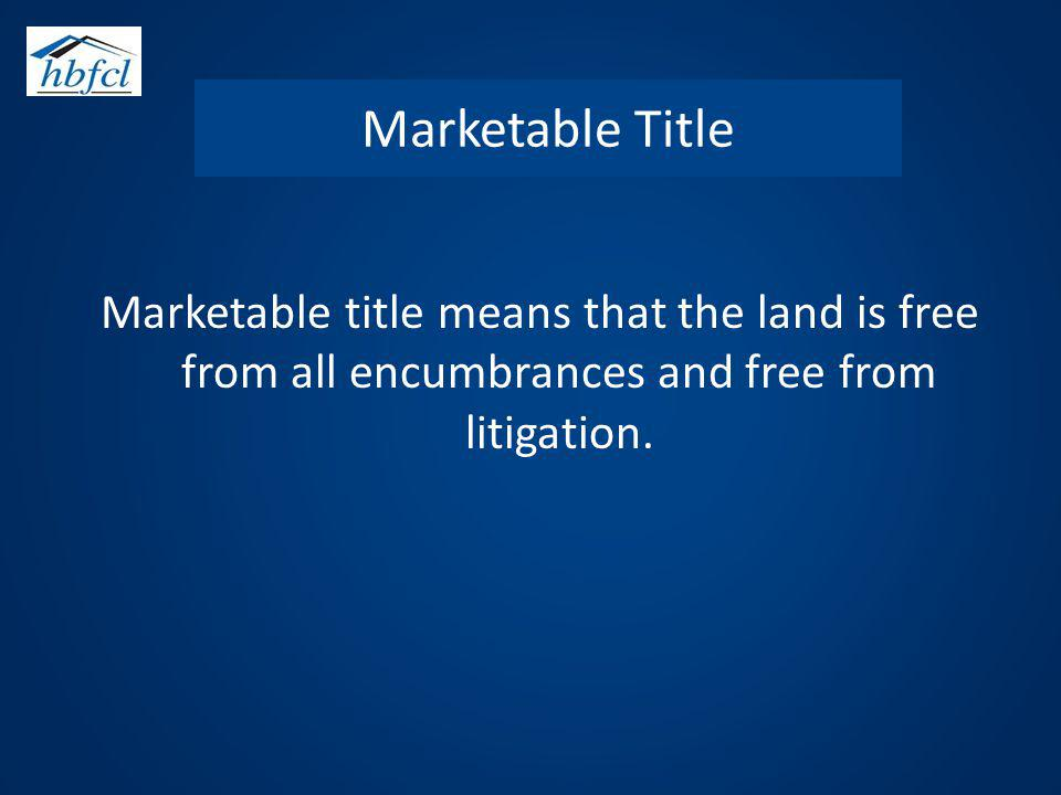 Marketable Title Marketable title means that the land is free from all encumbrances and free from litigation.