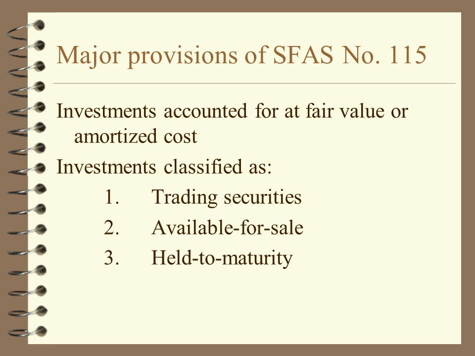 Major provisions of SFAS No. 115 Investments accounted for at fair value or amortized cost Investments classified as: 1.Trading securities 2.Available
