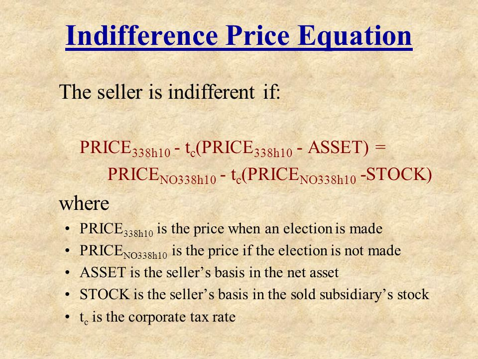 Indifference Price Equation The seller is indifferent if: PRICE 338h10 - t c (PRICE 338h10 - ASSET) = PRICE NO338h10 - t c (PRICE NO338h10 -STOCK) whe