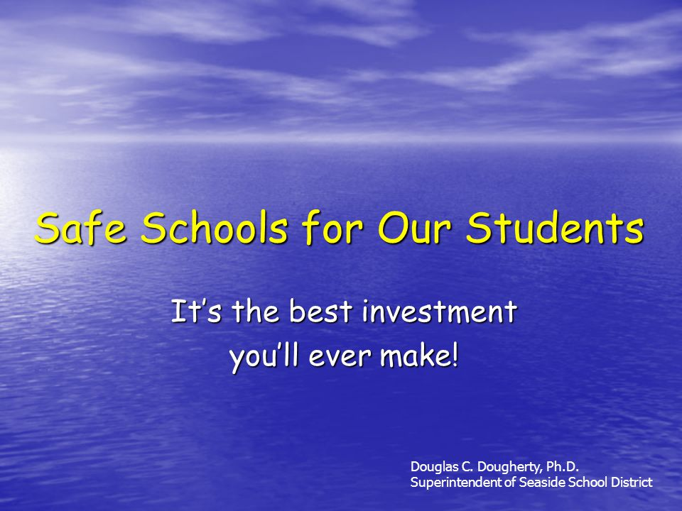 Safe Schools for Our Students Its the best investment youll ever make.