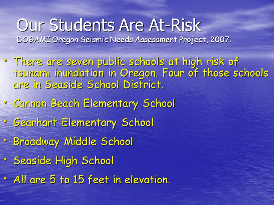 Our Students Are At-Risk DOGAMI Oregon Seismic Needs Assessment Project, 2007.