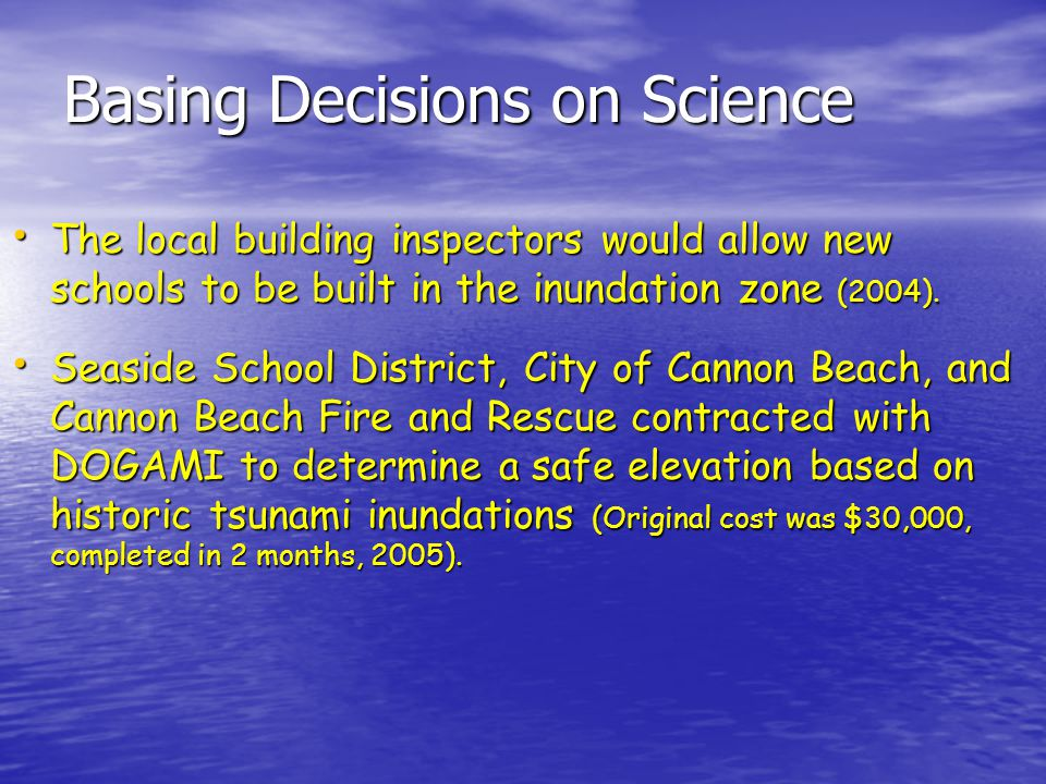 Basing Decisions on Science The local building inspectors would allow new schools to be built in the inundation zone (2004). The local building inspec