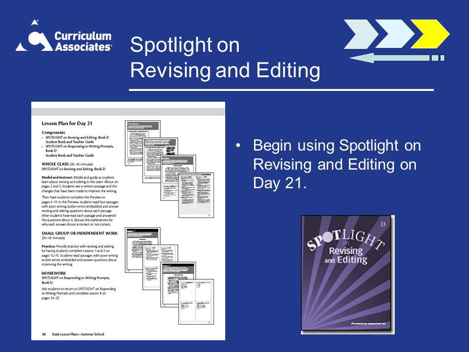 Spotlight on Revising and Editing Begin using Spotlight on Revising and Editing on Day 21.