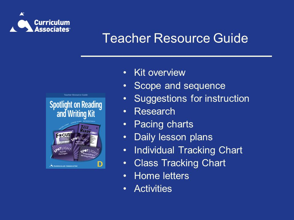 Teacher Resource Guide Kit overview Scope and sequence Suggestions for instruction Research Pacing charts Daily lesson plans Individual Tracking Chart Class Tracking Chart Home letters Activities