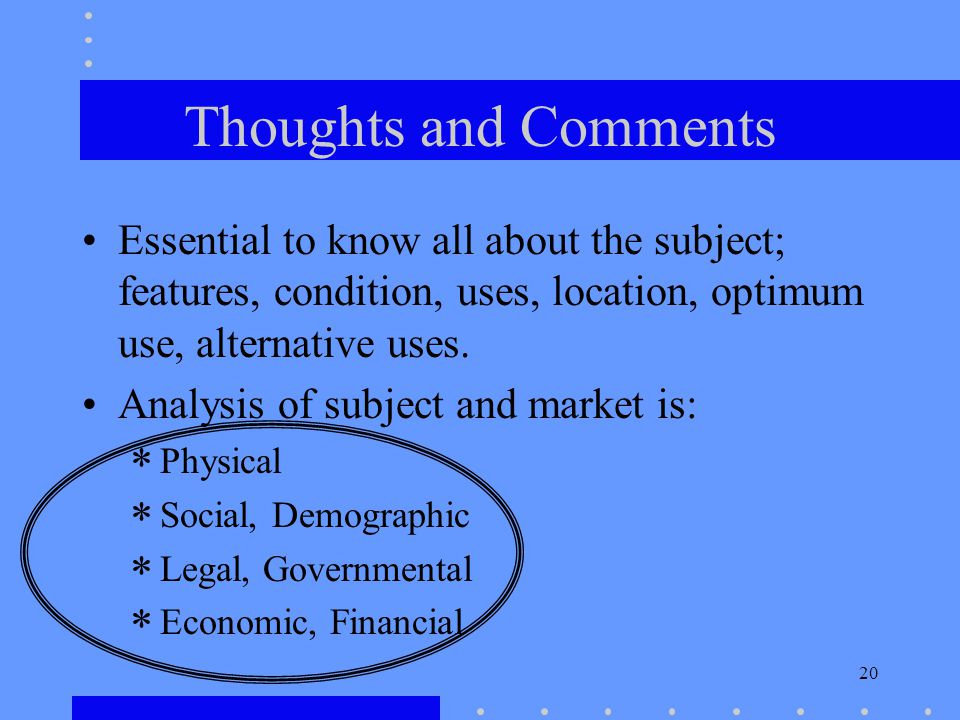 20 Thoughts and Comments Essential to know all about the subject; features, condition, uses, location, optimum use, alternative uses.
