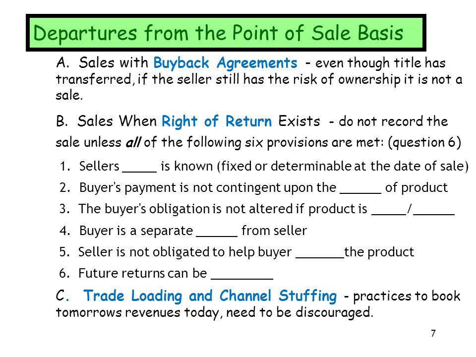 Departures from the Sale Basis A. Sales with Buyback Agreements - even though title has transferred, if the seller still has the risk of ownership it