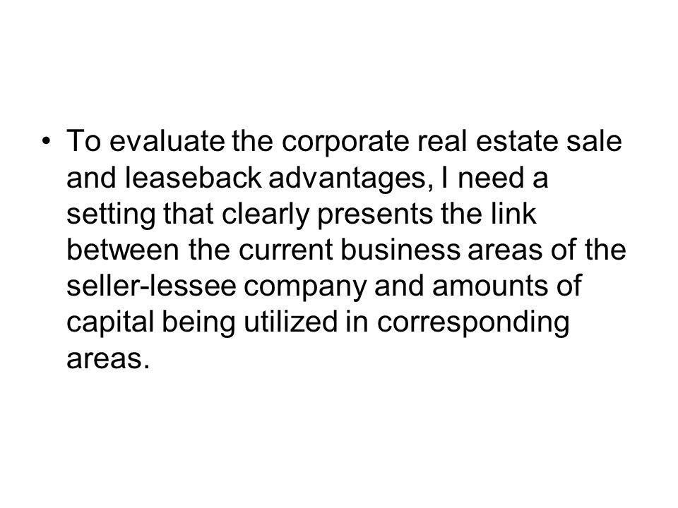 To evaluate the corporate real estate sale and leaseback advantages, I need a setting that clearly presents the link between the current business areas of the seller-lessee company and amounts of capital being utilized in corresponding areas.
