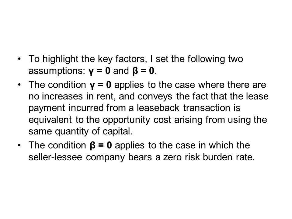 To highlight the key factors, I set the following two assumptions: γ = 0 and β = 0. The condition γ = 0 applies to the case where there are no increas